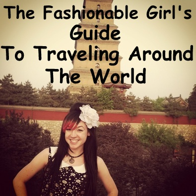 The Fashionable Girl's Guide to Traveling Around the World