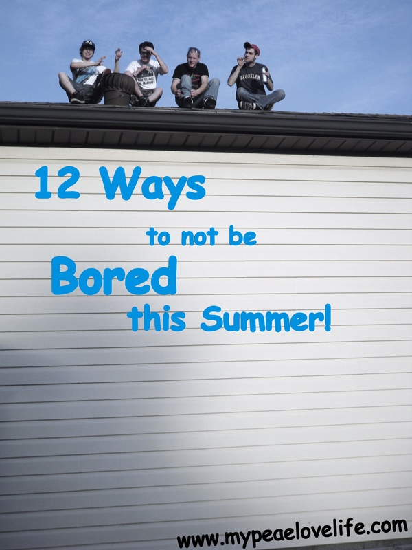 12 Ways to not be Bored this Summer!
