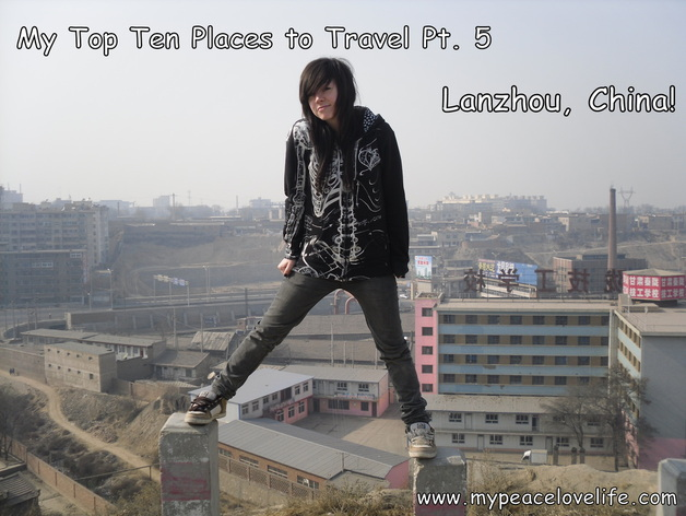 Top Ten Places to Travel Pt. 5; Lanzhou, China